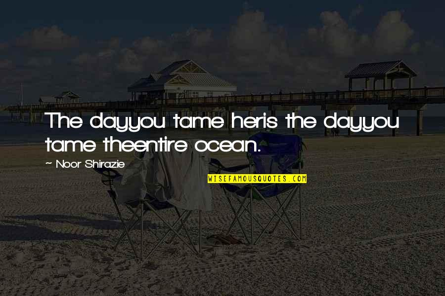 Tame Her Quotes By Noor Shirazie: The dayyou tame heris the dayyou tame theentire