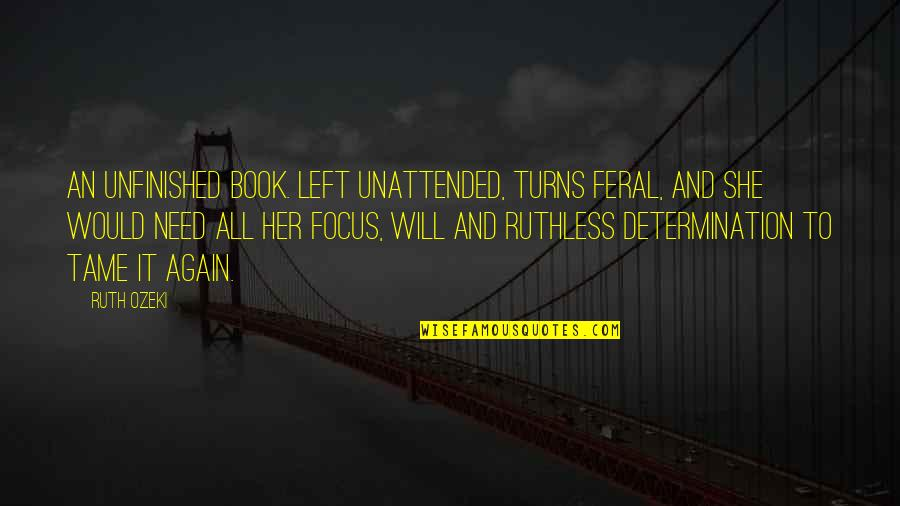 Tame Her Quotes By Ruth Ozeki: An unfinished book. left unattended, turns feral, and