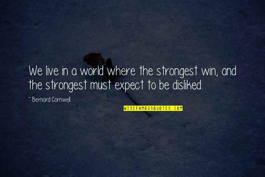 Tameka Harris Quotes By Bernard Cornwell: We live in a world where the strongest