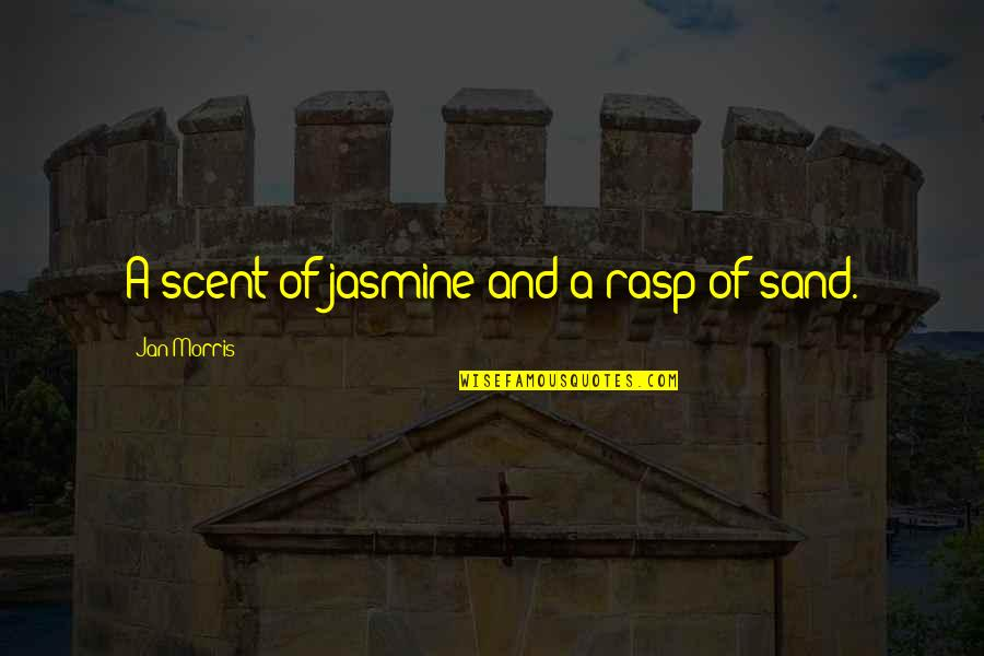 Tameka Harris Quotes By Jan Morris: A scent of jasmine and a rasp of