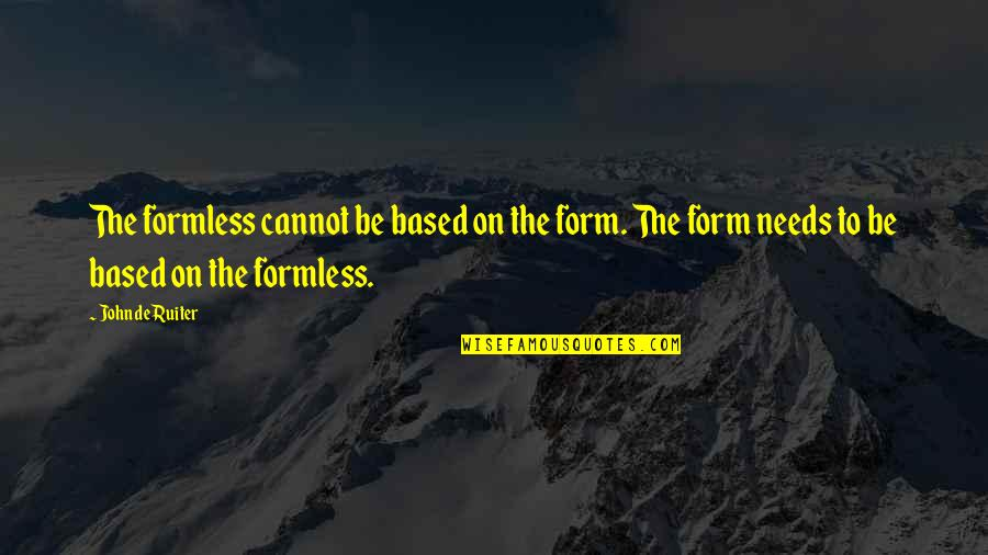 Tameka Harris Quotes By John De Ruiter: The formless cannot be based on the form.
