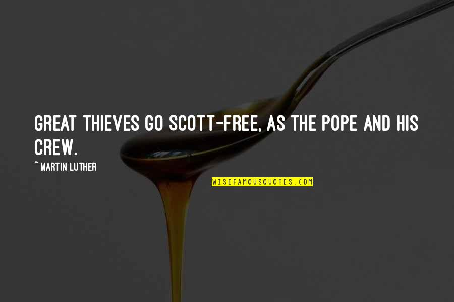 Tameka Harris Quotes By Martin Luther: Great thieves go Scott-free, as the Pope and