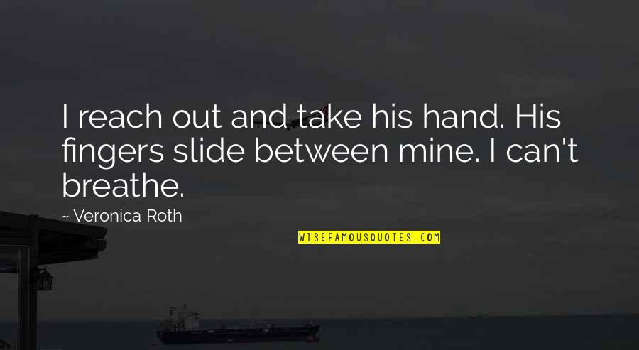 Tameka Harris Quotes By Veronica Roth: I reach out and take his hand. His