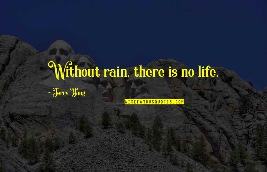 Tamil Actors Pictures With Quotes By Jerry Yang: Without rain, there is no life.