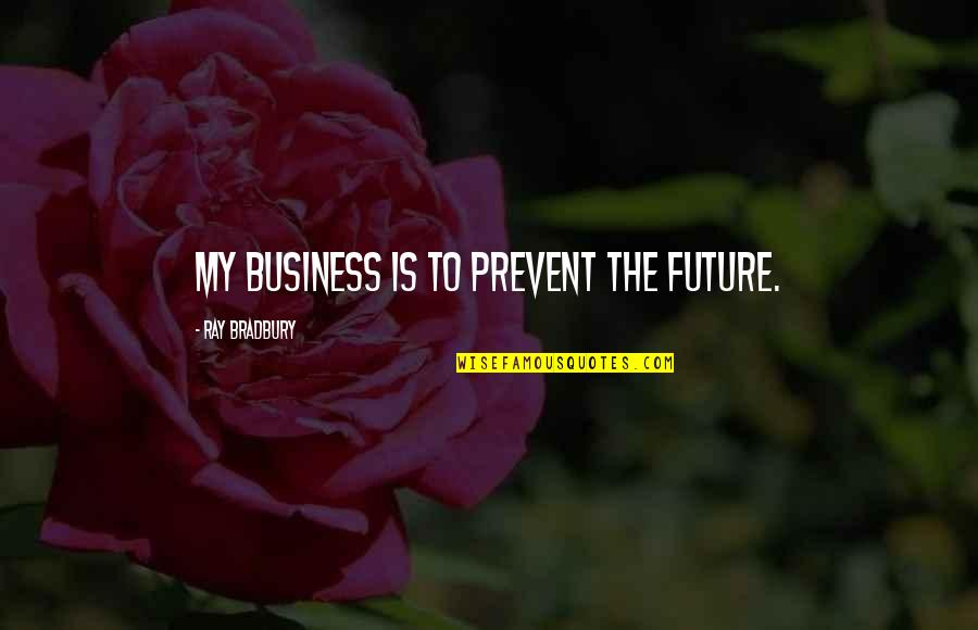 Tamilian Quotes By Ray Bradbury: My business is to prevent the future.