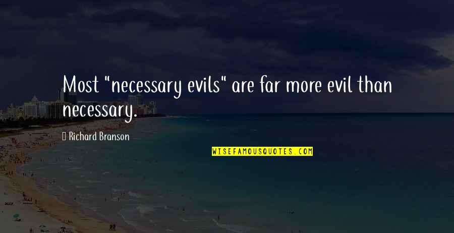 """Tamilian Quotes By Richard Branson: Most """"necessary evils"""" are far more evil than"""