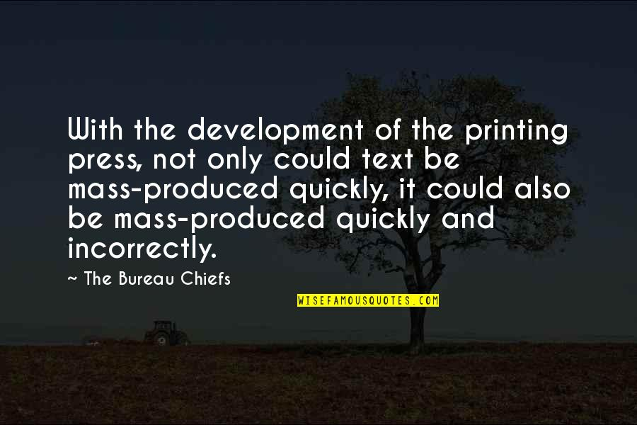 Tamilian Quotes By The Bureau Chiefs: With the development of the printing press, not