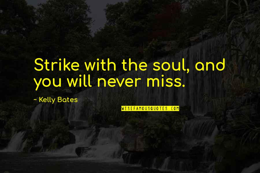 Tamim Bin Hamad Quotes By Kelly Bates: Strike with the soul, and you will never