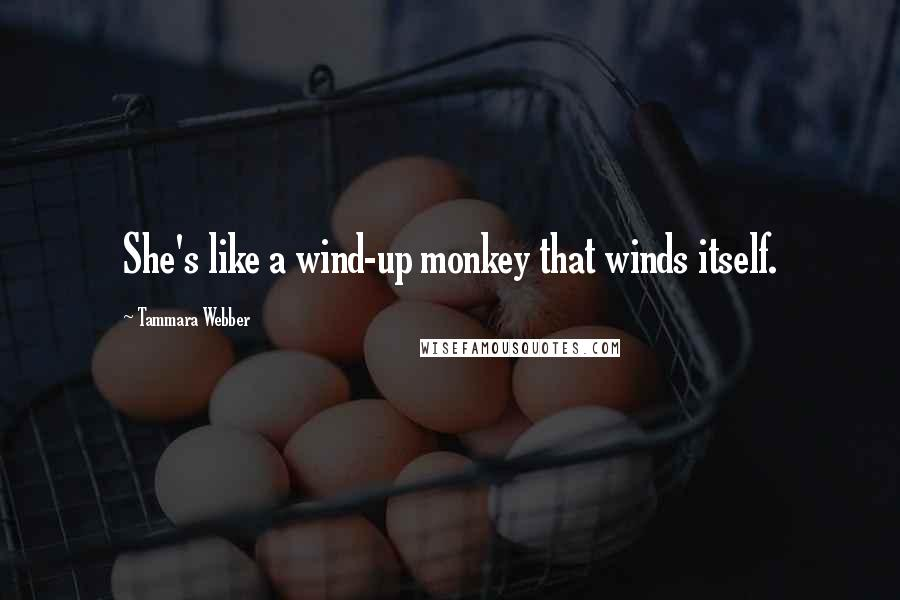 Tammara Webber quotes: She's like a wind-up monkey that winds itself.