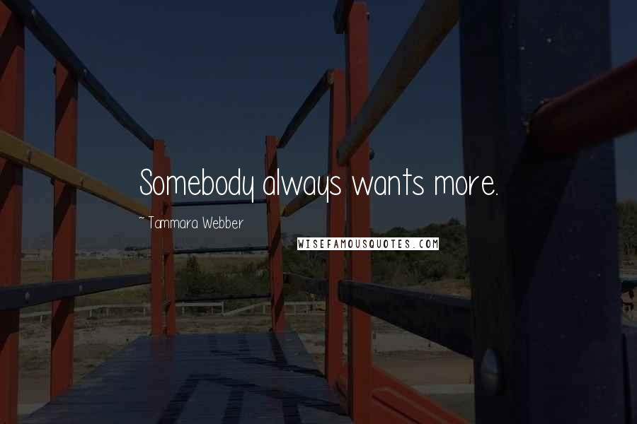Tammara Webber quotes: Somebody always wants more.