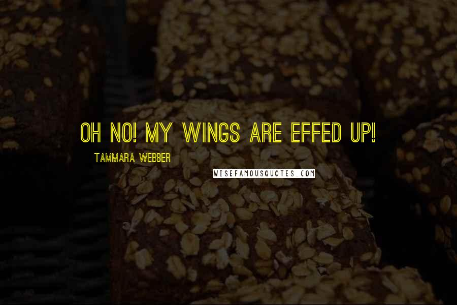 Tammara Webber quotes: Oh No! My wings are effed up!