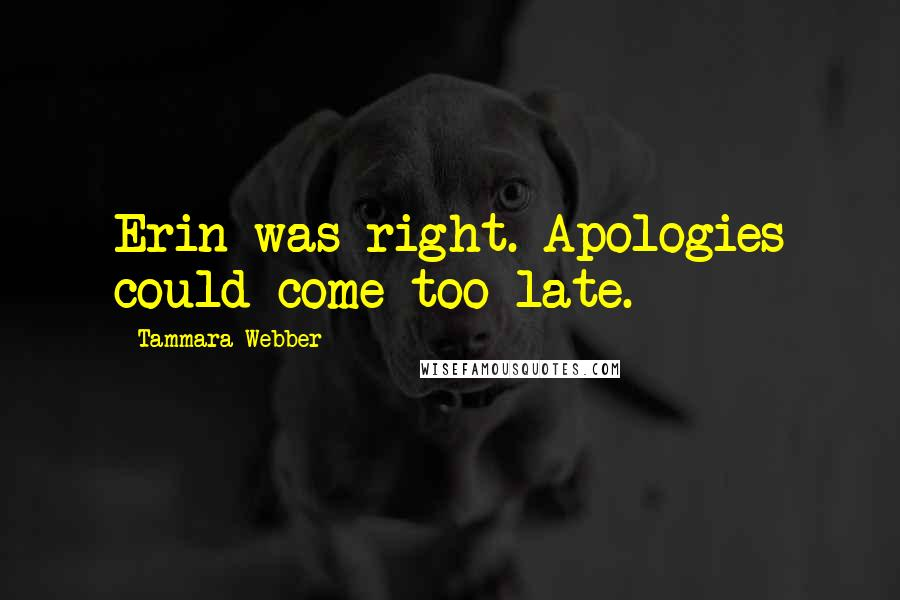Tammara Webber quotes: Erin was right. Apologies could come too late.