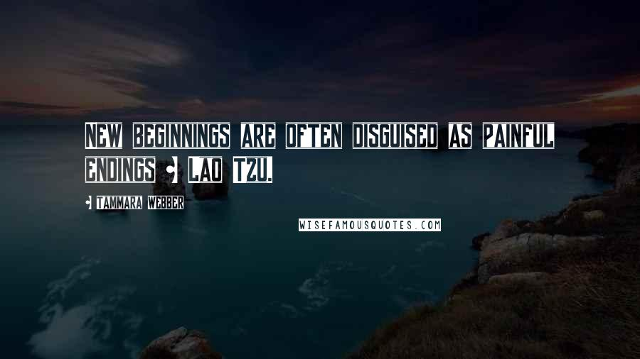 Tammara Webber quotes: New beginnings are often disguised as painful endings ~ Lao Tzu.
