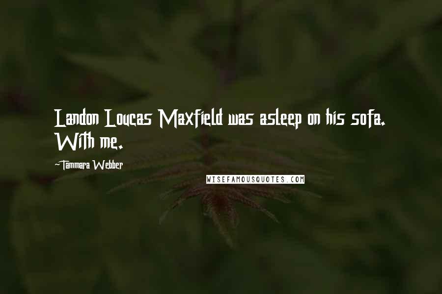Tammara Webber quotes: Landon Loucas Maxfield was asleep on his sofa. With me.