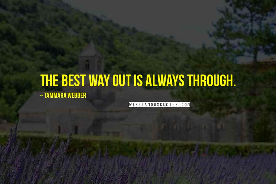 Tammara Webber quotes: The best way out is always through.
