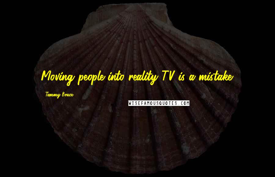 Tammy Bruce quotes: Moving people into reality TV is a mistake.