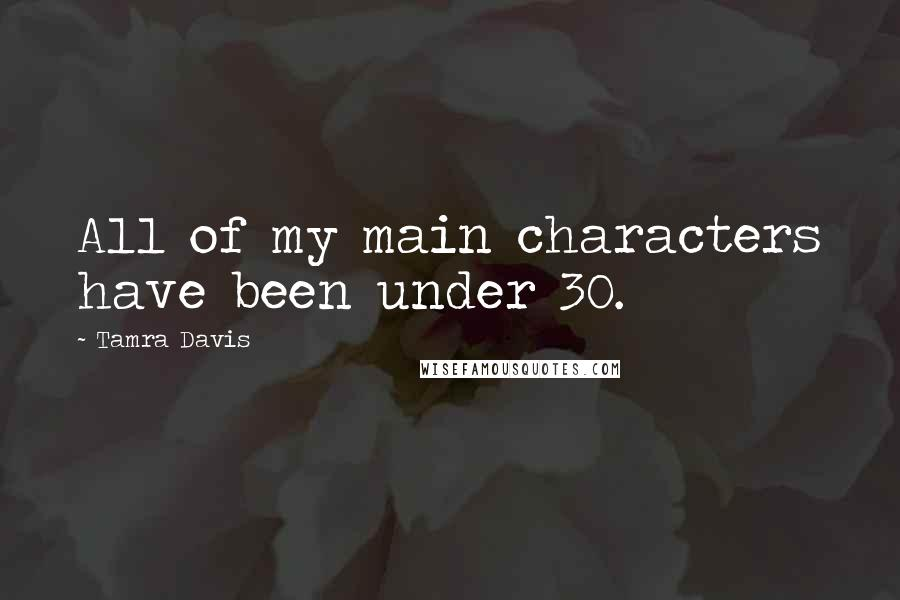 Tamra Davis quotes: All of my main characters have been under 30.