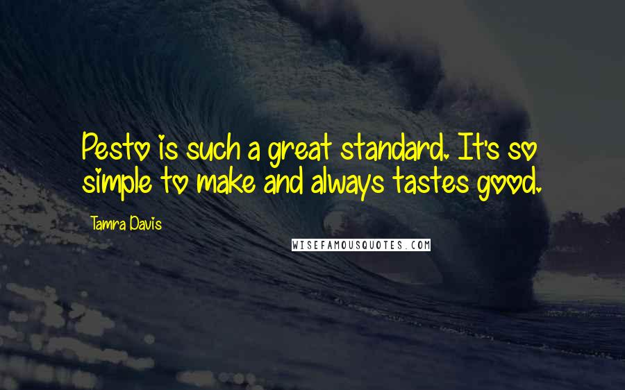 Tamra Davis quotes: Pesto is such a great standard. It's so simple to make and always tastes good.