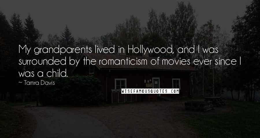Tamra Davis quotes: My grandparents lived in Hollywood, and I was surrounded by the romanticism of movies ever since I was a child.