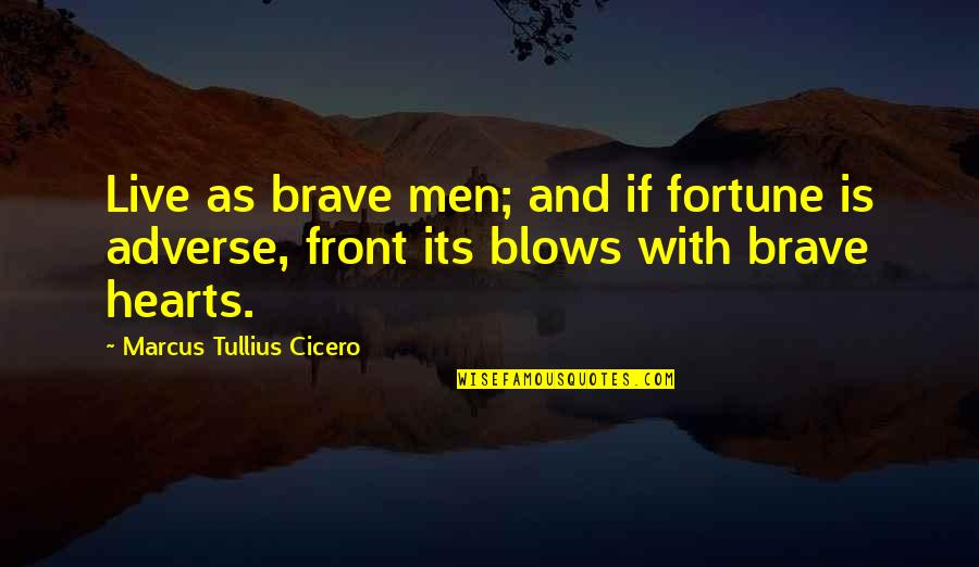 Tan Lines Memorable Quotes By Marcus Tullius Cicero: Live as brave men; and if fortune is
