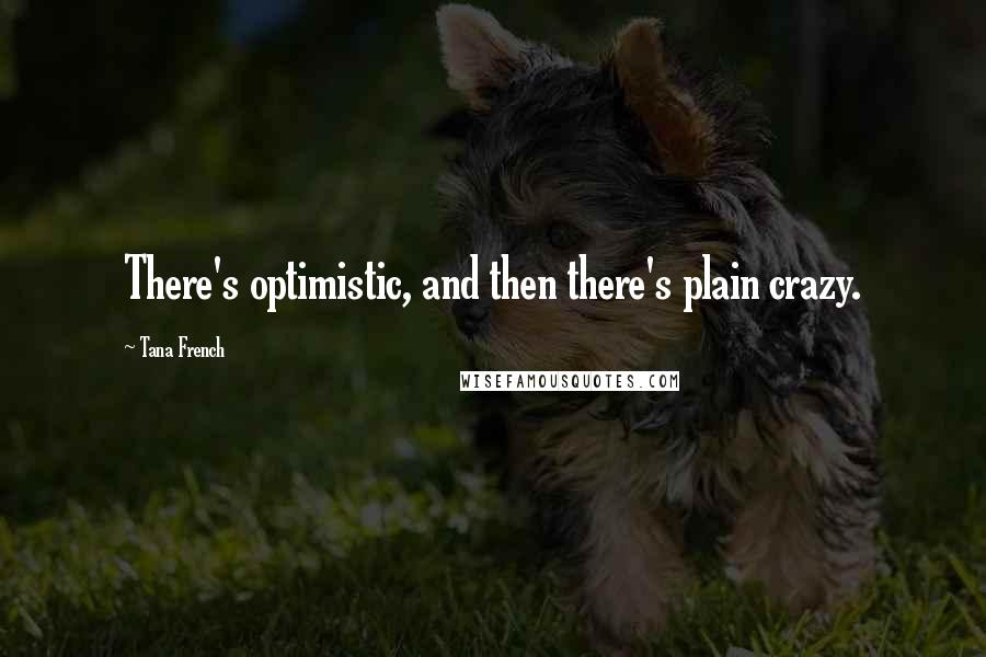 Tana French quotes: There's optimistic, and then there's plain crazy.
