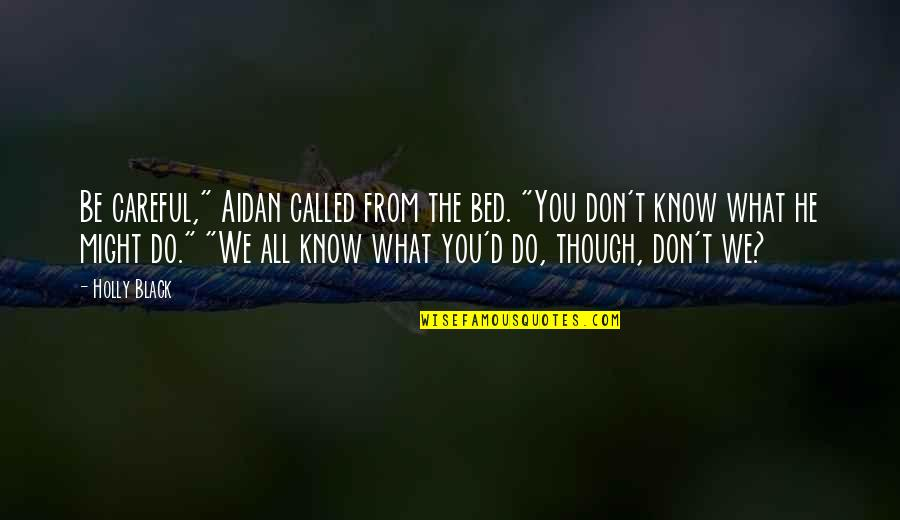 """Tana Quotes By Holly Black: Be careful,"""" Aidan called from the bed. """"You"""
