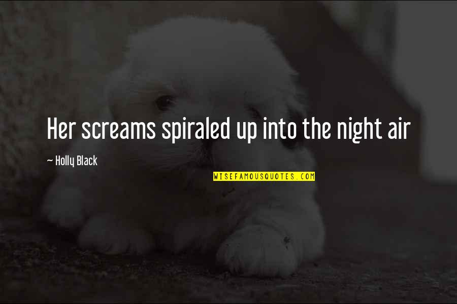 Tana Quotes By Holly Black: Her screams spiraled up into the night air