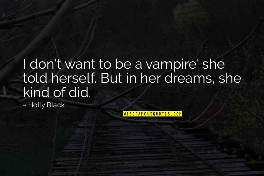 Tana Quotes By Holly Black: I don't want to be a vampire' she