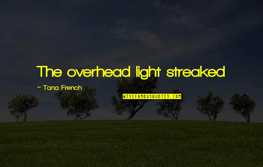 Tana Quotes By Tana French: The overhead light streaked