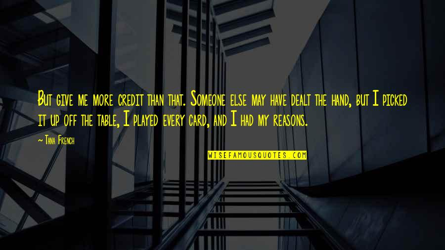 Tana Quotes By Tana French: But give me more credit than that. Someone