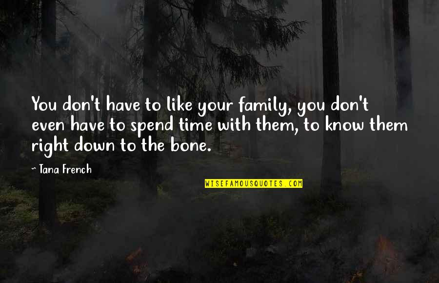 Tana Quotes By Tana French: You don't have to like your family, you