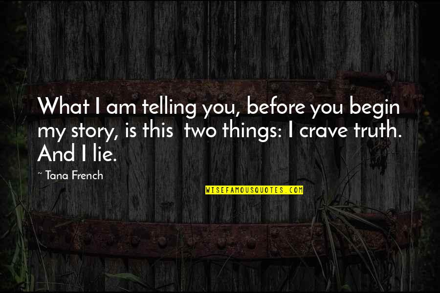 Tana Quotes By Tana French: What I am telling you, before you begin
