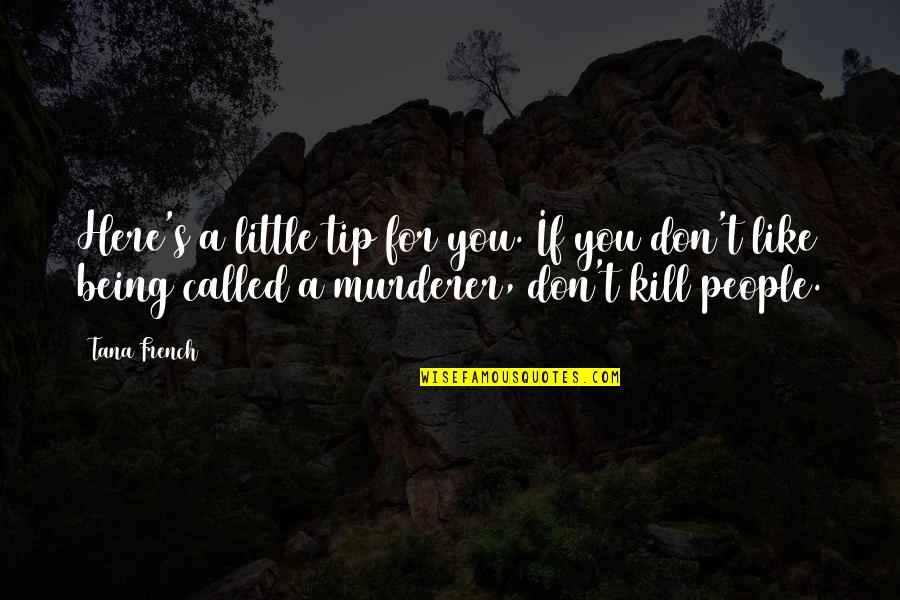 Tana Quotes By Tana French: Here's a little tip for you. If you