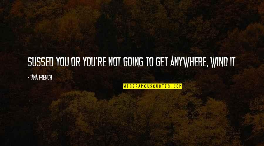 Tana Quotes By Tana French: sussed you or you're not going to get