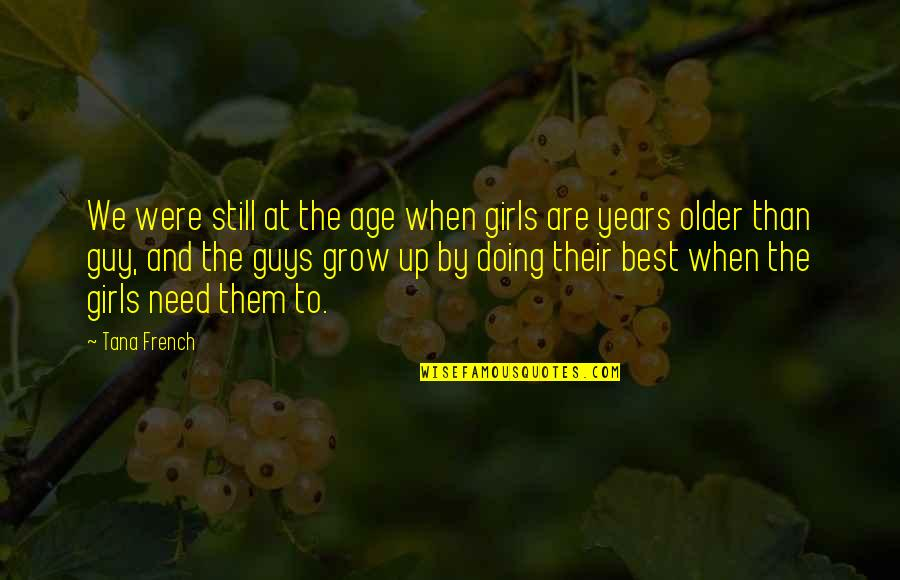 Tana Quotes By Tana French: We were still at the age when girls