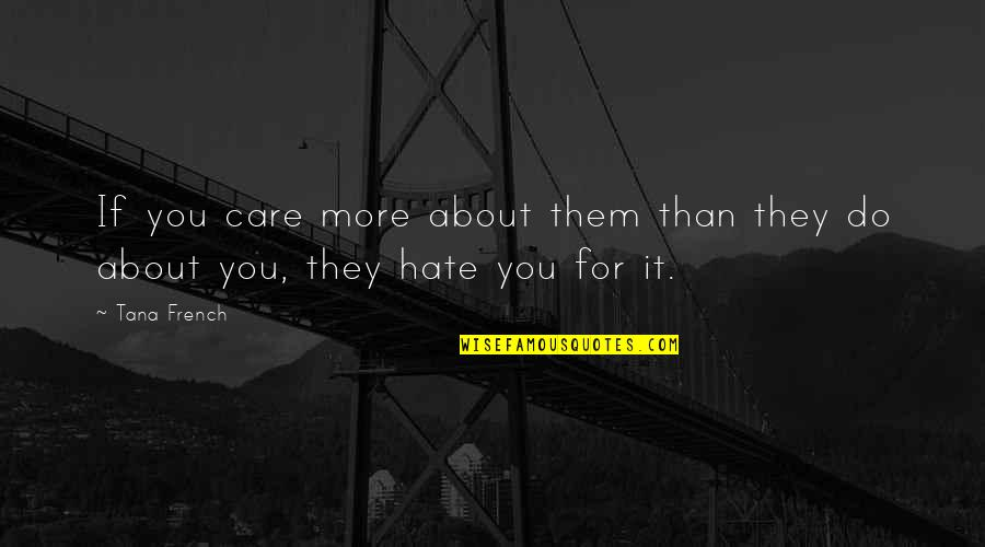 Tana Quotes By Tana French: If you care more about them than they