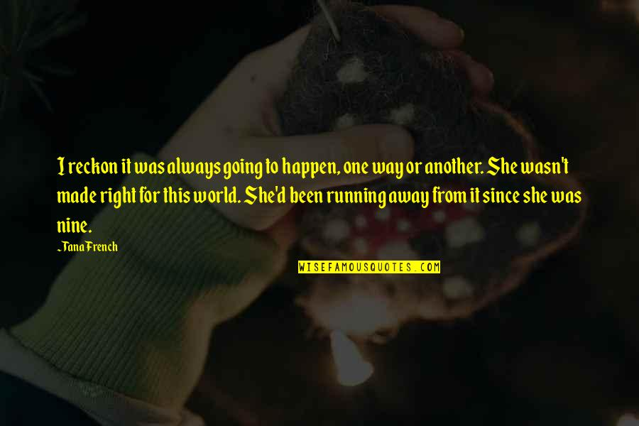 Tana Quotes By Tana French: I reckon it was always going to happen,