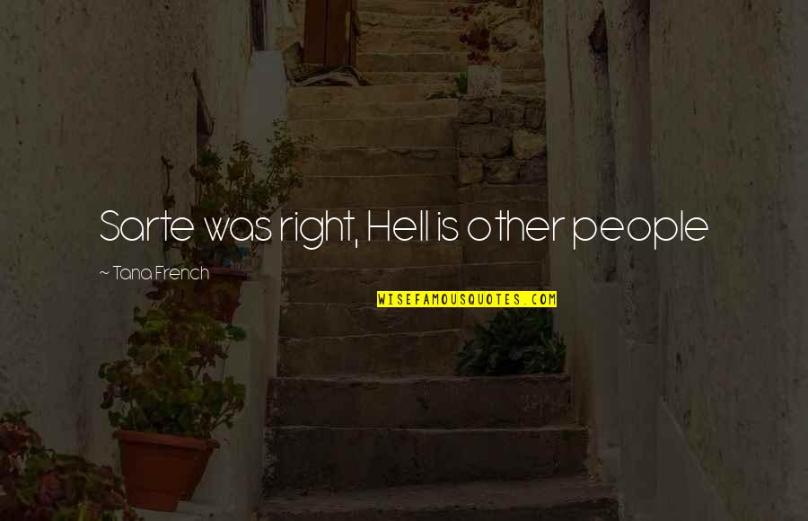 Tana Quotes By Tana French: Sarte was right, Hell is other people