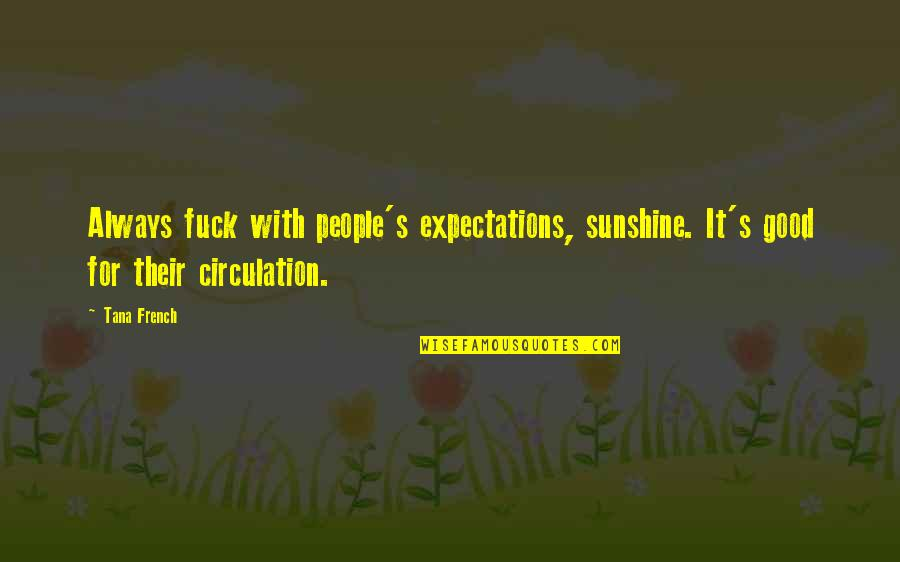 Tana Quotes By Tana French: Always fuck with people's expectations, sunshine. It's good