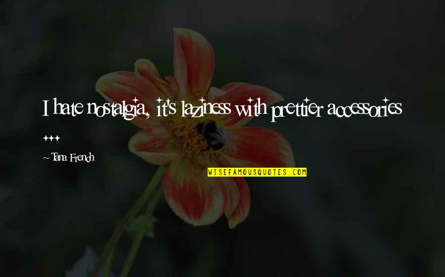 Tana Quotes By Tana French: I hate nostalgia, it's laziness with prettier accessories