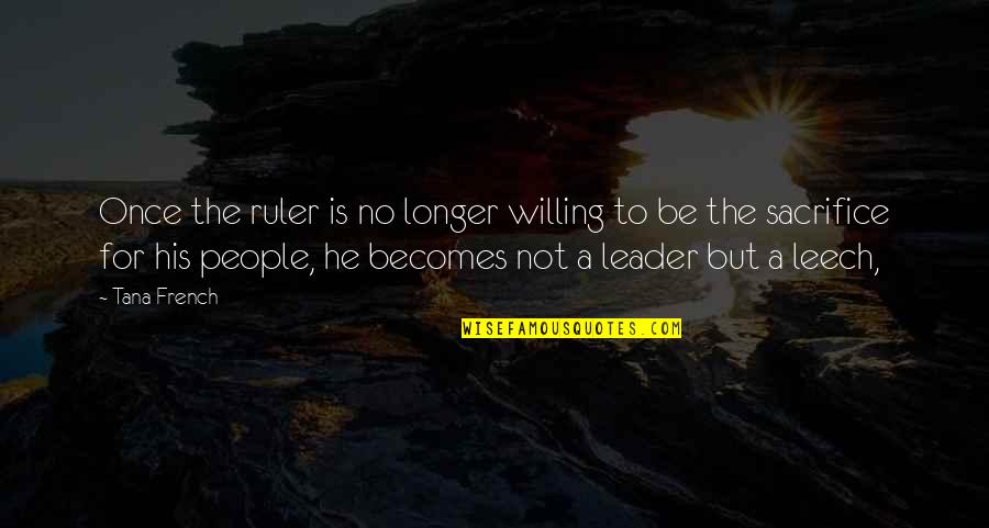 Tana Quotes By Tana French: Once the ruler is no longer willing to