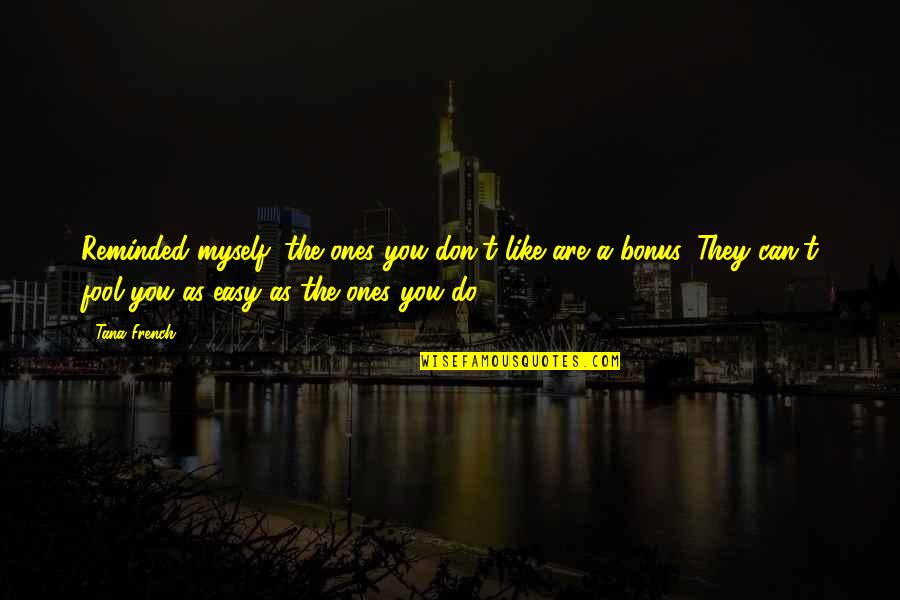 Tana Quotes By Tana French: Reminded myself: the ones you don't like are