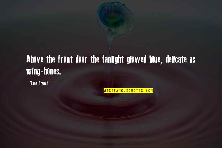 Tana Quotes By Tana French: Above the front door the fanlight glowed blue,
