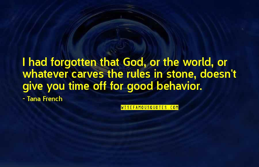 Tana Quotes By Tana French: I had forgotten that God, or the world,