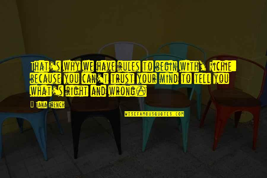 Tana Quotes By Tana French: That's why we have rules to begin with,