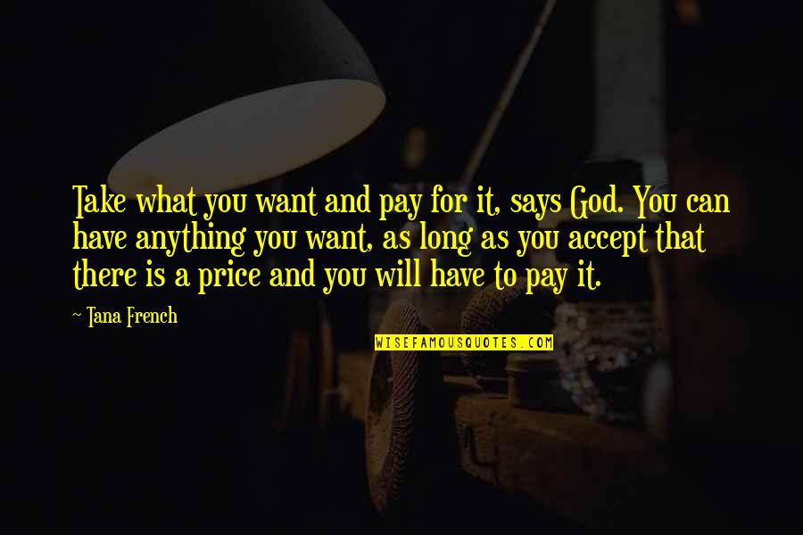 Tana Quotes By Tana French: Take what you want and pay for it,