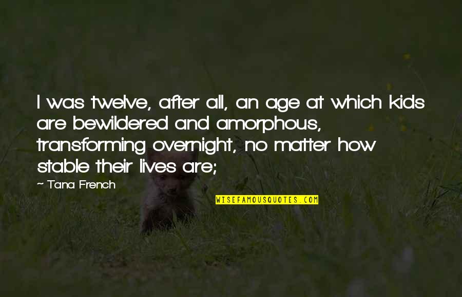 Tana Quotes By Tana French: I was twelve, after all, an age at