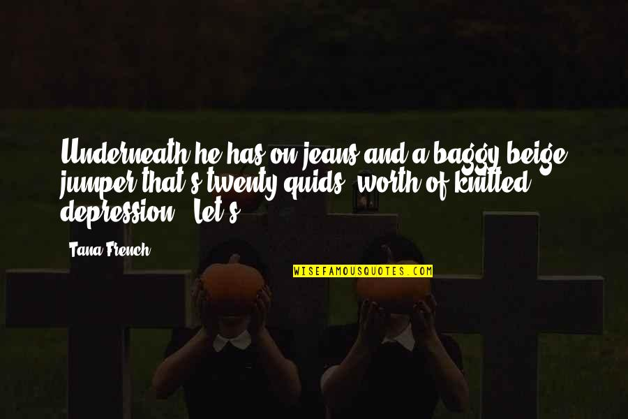 Tana Quotes By Tana French: Underneath he has on jeans and a baggy