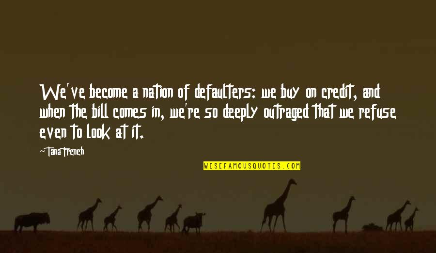Tana Quotes By Tana French: We've become a nation of defaulters: we buy