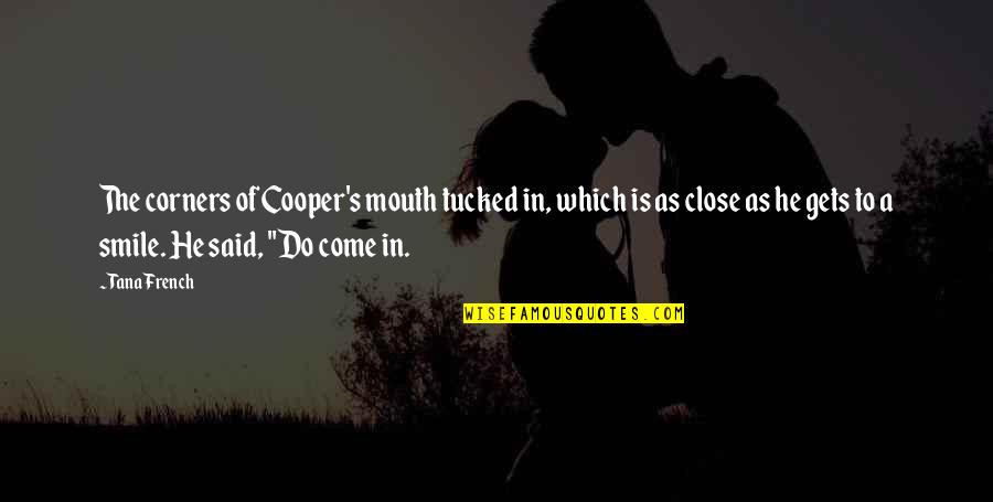 Tana Quotes By Tana French: The corners of Cooper's mouth tucked in, which